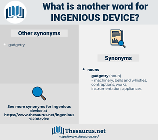 ingenious device, synonym ingenious device, another word for ingenious device, words like ingenious device, thesaurus ingenious device