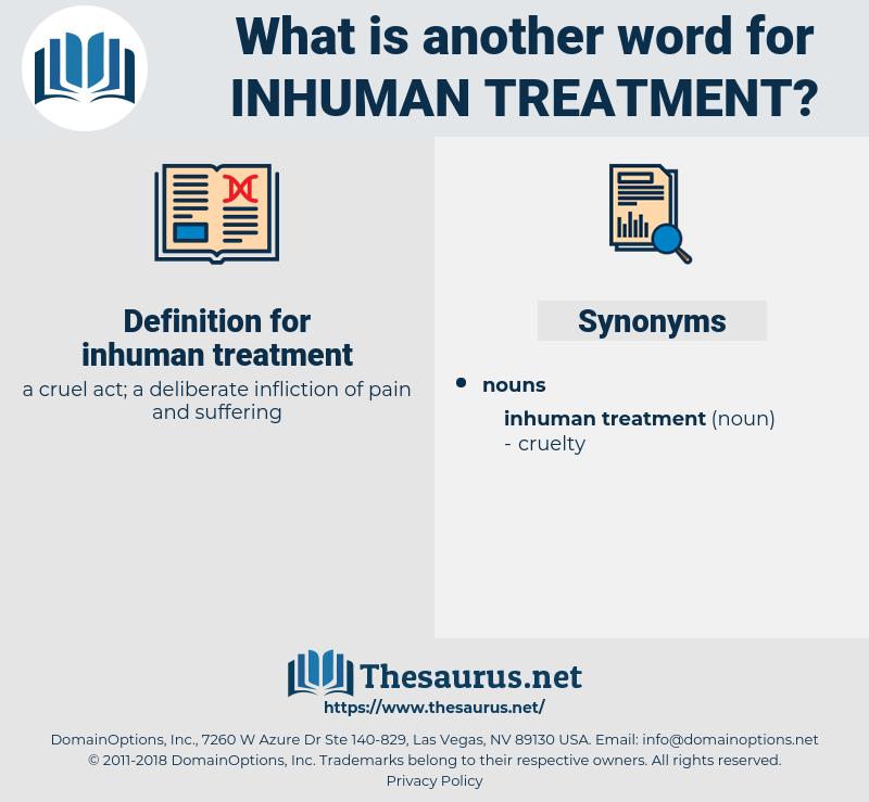 inhuman treatment, synonym inhuman treatment, another word for inhuman treatment, words like inhuman treatment, thesaurus inhuman treatment