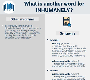 inhumanely, synonym inhumanely, another word for inhumanely, words like inhumanely, thesaurus inhumanely
