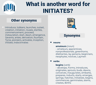 initiates, synonym initiates, another word for initiates, words like initiates, thesaurus initiates
