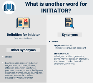 initiator, synonym initiator, another word for initiator, words like initiator, thesaurus initiator