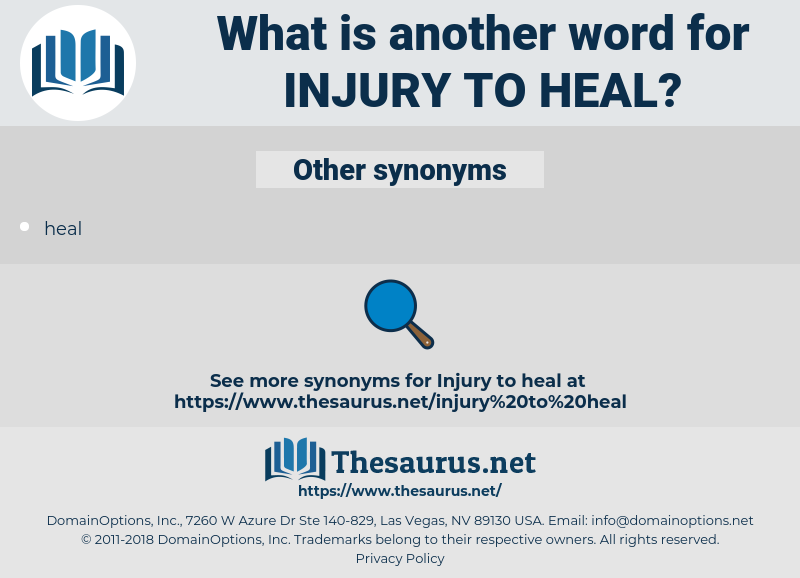injury to heal, synonym injury to heal, another word for injury to heal, words like injury to heal, thesaurus injury to heal