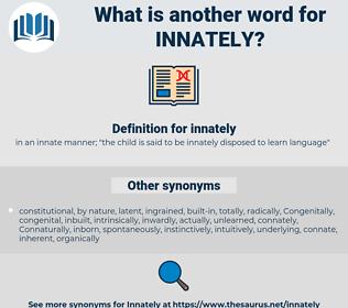 innately, synonym innately, another word for innately, words like innately, thesaurus innately