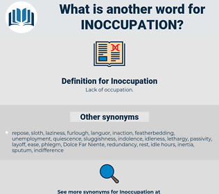 Inoccupation, synonym Inoccupation, another word for Inoccupation, words like Inoccupation, thesaurus Inoccupation