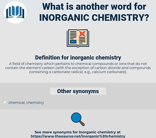 inorganic chemistry, synonym inorganic chemistry, another word for inorganic chemistry, words like inorganic chemistry, thesaurus inorganic chemistry