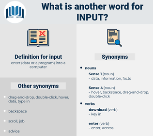 input, synonym input, another word for input, words like input, thesaurus input