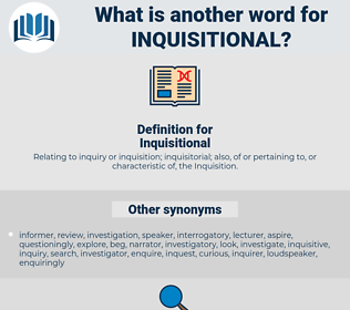 Inquisitional, synonym Inquisitional, another word for Inquisitional, words like Inquisitional, thesaurus Inquisitional