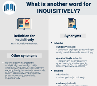 inquisitively, synonym inquisitively, another word for inquisitively, words like inquisitively, thesaurus inquisitively