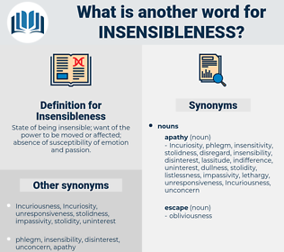Insensibleness, synonym Insensibleness, another word for Insensibleness, words like Insensibleness, thesaurus Insensibleness