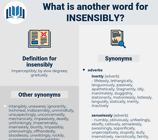 insensibly, synonym insensibly, another word for insensibly, words like insensibly, thesaurus insensibly
