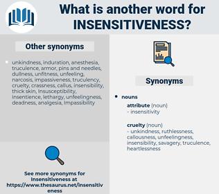 insensitiveness, synonym insensitiveness, another word for insensitiveness, words like insensitiveness, thesaurus insensitiveness