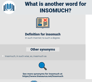 insomuch, synonym insomuch, another word for insomuch, words like insomuch, thesaurus insomuch