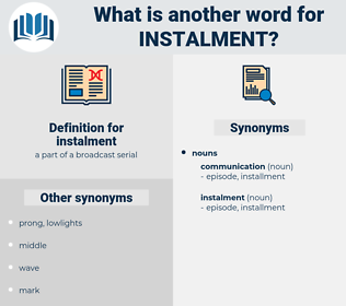 instalment, synonym instalment, another word for instalment, words like instalment, thesaurus instalment