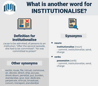 institutionalise, synonym institutionalise, another word for institutionalise, words like institutionalise, thesaurus institutionalise