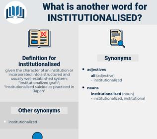 institutionalised, synonym institutionalised, another word for institutionalised, words like institutionalised, thesaurus institutionalised