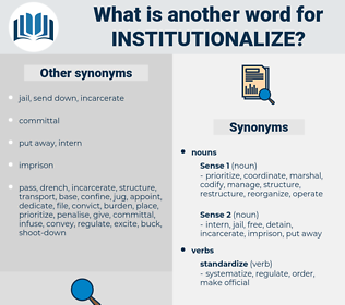 institutionalize, synonym institutionalize, another word for institutionalize, words like institutionalize, thesaurus institutionalize