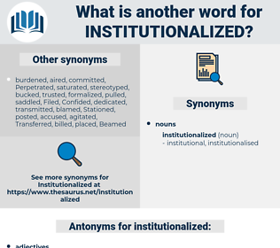 institutionalized, synonym institutionalized, another word for institutionalized, words like institutionalized, thesaurus institutionalized