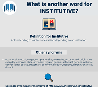Institutive, synonym Institutive, another word for Institutive, words like Institutive, thesaurus Institutive