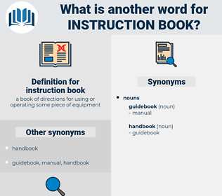 instruction book, synonym instruction book, another word for instruction book, words like instruction book, thesaurus instruction book