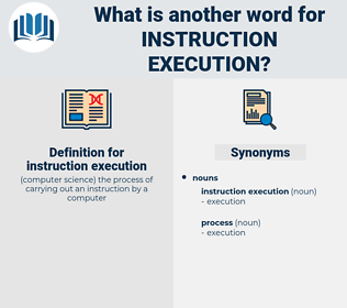instruction execution, synonym instruction execution, another word for instruction execution, words like instruction execution, thesaurus instruction execution