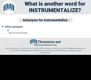 instrumentalize, synonym instrumentalize, another word for instrumentalize, words like instrumentalize, thesaurus instrumentalize