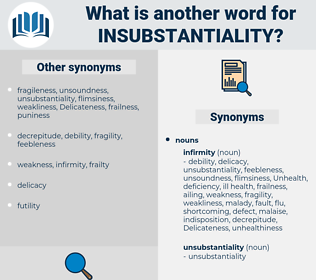 insubstantiality, synonym insubstantiality, another word for insubstantiality, words like insubstantiality, thesaurus insubstantiality