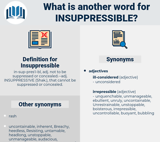 Insuppressible, synonym Insuppressible, another word for Insuppressible, words like Insuppressible, thesaurus Insuppressible
