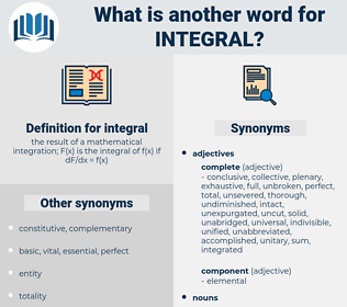integral, synonym integral, another word for integral, words like integral, thesaurus integral