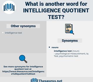 intelligence quotient test, synonym intelligence quotient test, another word for intelligence quotient test, words like intelligence quotient test, thesaurus intelligence quotient test