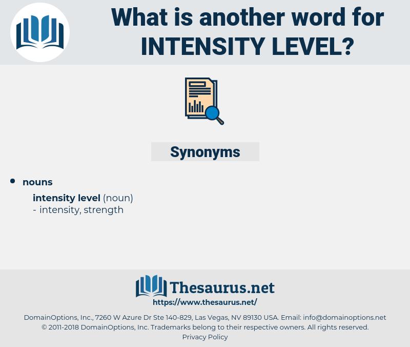 intensity level, synonym intensity level, another word for intensity level, words like intensity level, thesaurus intensity level