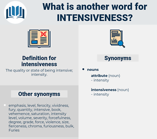 intensiveness, synonym intensiveness, another word for intensiveness, words like intensiveness, thesaurus intensiveness