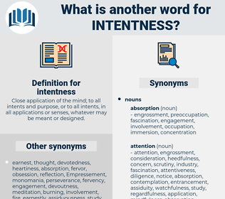 intentness, synonym intentness, another word for intentness, words like intentness, thesaurus intentness
