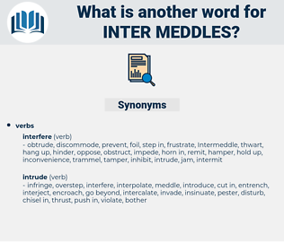 inter-meddles, synonym inter-meddles, another word for inter-meddles, words like inter-meddles, thesaurus inter-meddles