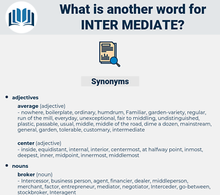 Synonyms for INTER-MEDIATE - Thesaurus.net