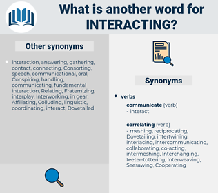 interacting, synonym interacting, another word for interacting, words like interacting, thesaurus interacting