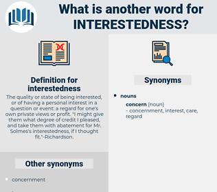 interestedness, synonym interestedness, another word for interestedness, words like interestedness, thesaurus interestedness
