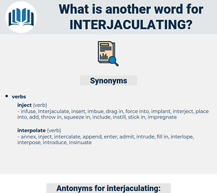 interjaculating, synonym interjaculating, another word for interjaculating, words like interjaculating, thesaurus interjaculating