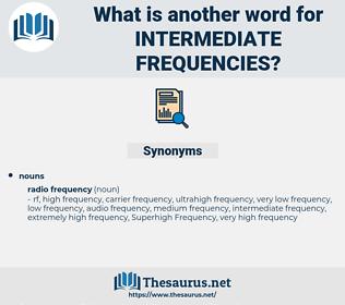 intermediate frequencies, synonym intermediate frequencies, another word for intermediate frequencies, words like intermediate frequencies, thesaurus intermediate frequencies