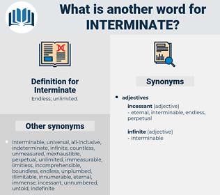 Interminate, synonym Interminate, another word for Interminate, words like Interminate, thesaurus Interminate