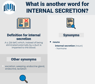 internal secretion, synonym internal secretion, another word for internal secretion, words like internal secretion, thesaurus internal secretion