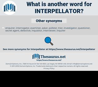 interpellator, synonym interpellator, another word for interpellator, words like interpellator, thesaurus interpellator