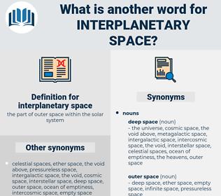 interplanetary space, synonym interplanetary space, another word for interplanetary space, words like interplanetary space, thesaurus interplanetary space