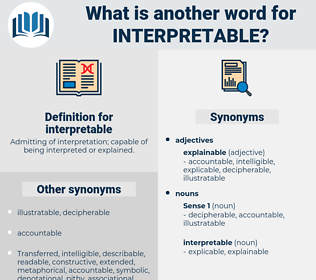 interpretable, synonym interpretable, another word for interpretable, words like interpretable, thesaurus interpretable