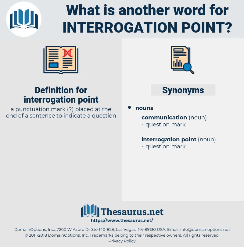 interrogation point, synonym interrogation point, another word for interrogation point, words like interrogation point, thesaurus interrogation point