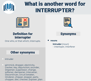 interrupter, synonym interrupter, another word for interrupter, words like interrupter, thesaurus interrupter
