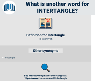Intertangle, synonym Intertangle, another word for Intertangle, words like Intertangle, thesaurus Intertangle