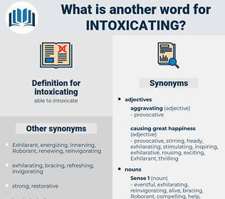 intoxicating, synonym intoxicating, another word for intoxicating, words like intoxicating, thesaurus intoxicating