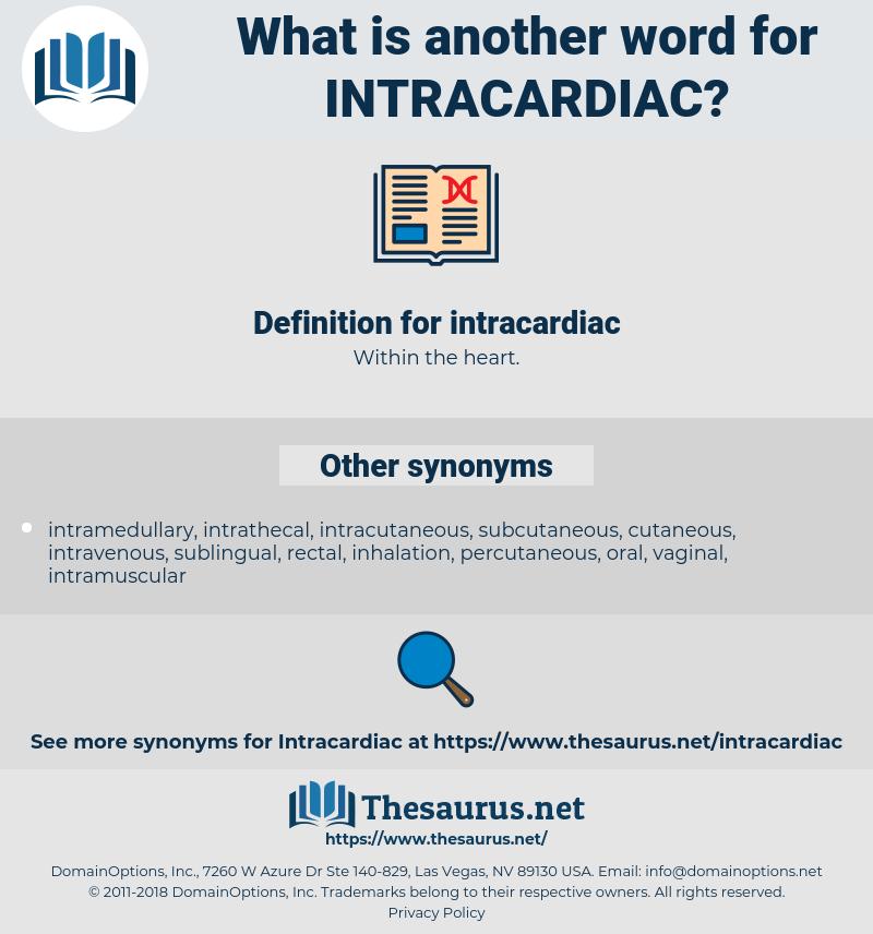 intracardiac, synonym intracardiac, another word for intracardiac, words like intracardiac, thesaurus intracardiac