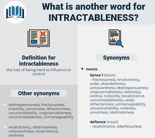 intractableness, synonym intractableness, another word for intractableness, words like intractableness, thesaurus intractableness