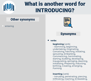 Introducing, synonym Introducing, another word for Introducing, words like Introducing, thesaurus Introducing